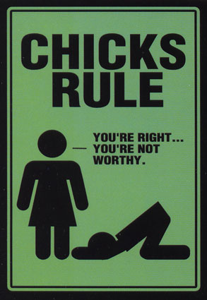 chicks rule you're not worthy