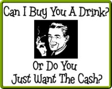 can i buy you a drink or do you want cash