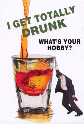 i get totally drunk what's your hobby?