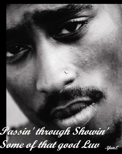 passin through showin some of that good luv tupac