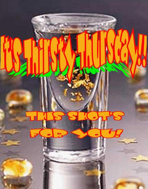 its thirsty thursday  this shots for you