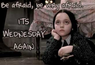 be afraid be very afraid its wednesday again