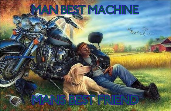 MAN BEST MACHINE MANS BEST FRIEND
