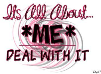 its all about me deal with it