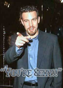 you're sexy ben affleck