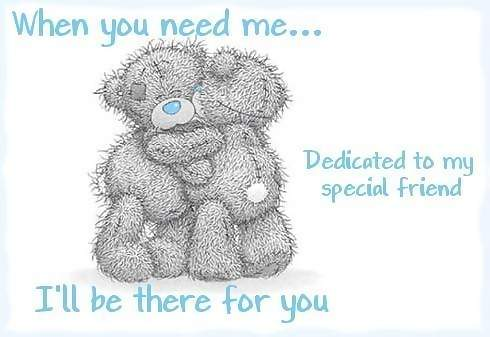 when you need me i'll be there for you special friend