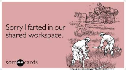 sorry i farted in our shared workspace