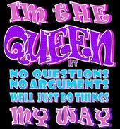 i'm the queen no questions no arguments will just do things my way