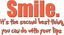 smile it's the second best thing you can do with your lips