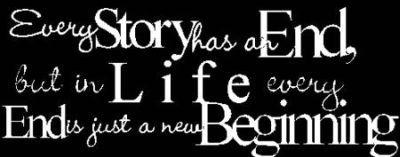 every story has an end but in life every end is just a new beginning