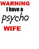 warning i have a psycho wife