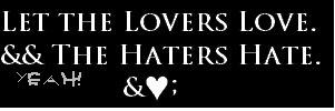 let the lovers love and the haters hate