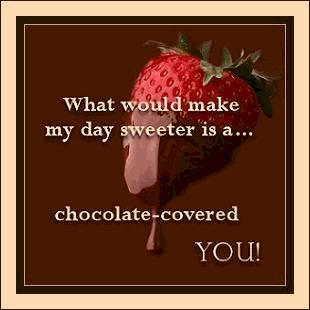 what would make my day sweeter is a chocolate-covered you