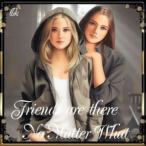 friends are there no matter what