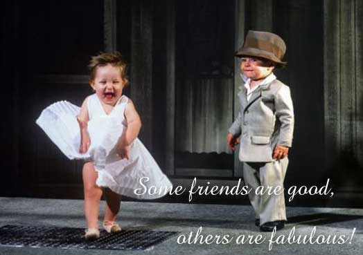 some friends are good others are fabulous