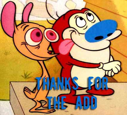thanks for the add ren and stimpy