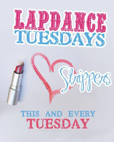 lapdance tuesdays