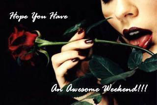 hope you have an awesome weekend
