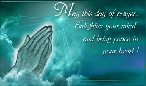 may this day of prayer enlighten your mind and bring peace in your heart