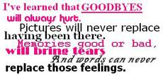 i've learned that goodbyes will always hurt
