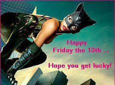 happy friday the 13th hope you get lucky catwoman