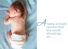 a baby is gods opinion that the world should go on