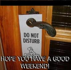 do not disturb hope you have a good weekend