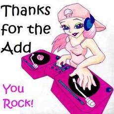 thanks for the add you rock dj